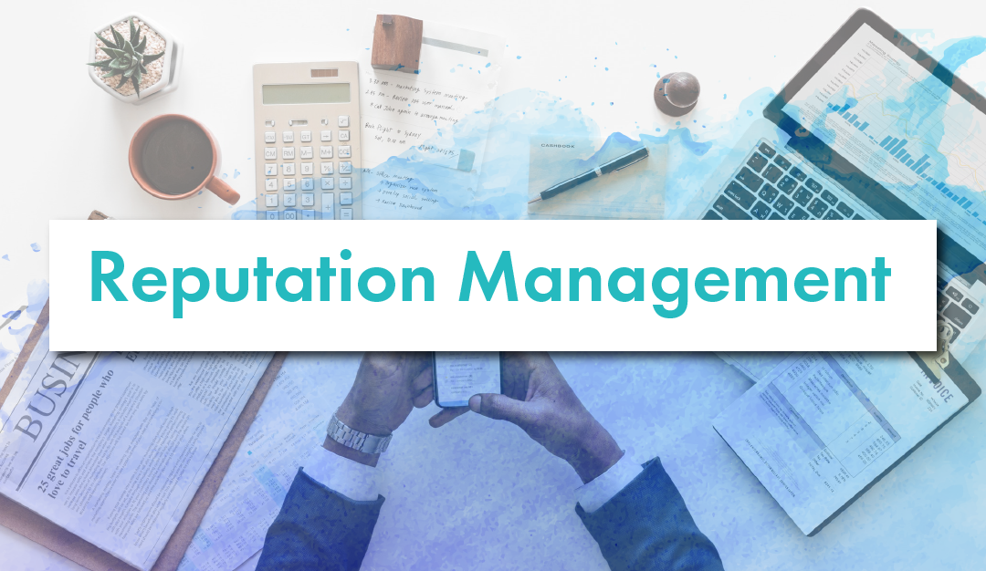 Online Reputation Management: What Your Business Needs to Know